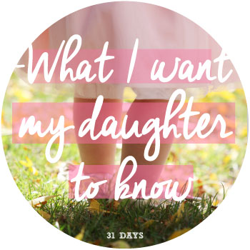 What-I-want-my-daughter-to-know