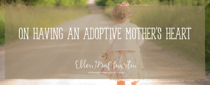 On Having an Adoptive Mother's Heart