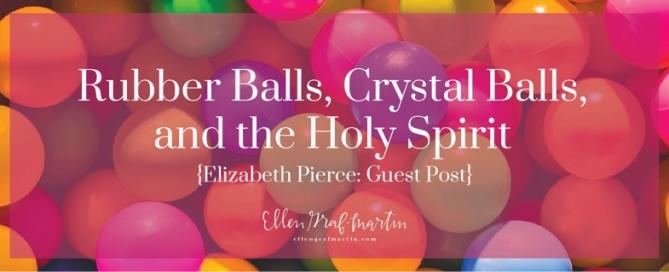 EP Member Spotlight ~ Elizabeth Pierce: Rubber Balls, Crystal Balls, and the Holy Spirit